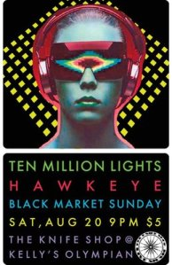 Ten Million Lights play at The Knife Shop (Kelly's Olympian) w/Hawkeye and Black Market Sunday