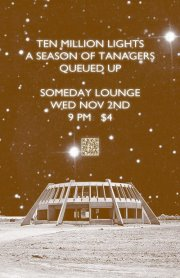 Ten Million Lights at Someday Lounge with A Season of Tanagers and Queued Up