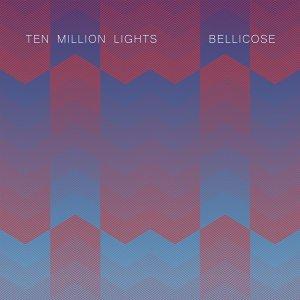 Ten Million Lights - Bellicose